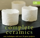 Complete Ceramics: Easy techniques and over 20 great projects by Various contributors