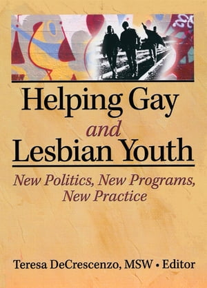 Helping Gay and Lesbian Youth New Policies,  New Programs,  New Practice