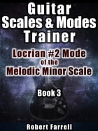Guitar Scales and Modes Trainer: Locrian #2 Mode of the Melodic Minor Scale