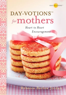 Book Day-votions for Mothers: Heart to Heart Encouragement by Rebecca Barlow Jordan