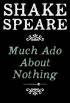 Much Ado About Nothing: A Comedy by William Shakespeare