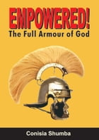 EMPOWERED!: The Full Armor of God by Conisia Shumba