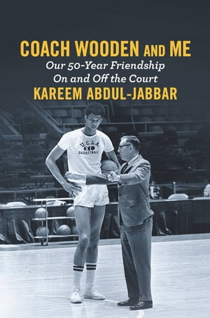 Coach Wooden and Me Our 50-Year Friendship On and Off the Court