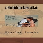A Forbidden Love Affair by Scarlet James