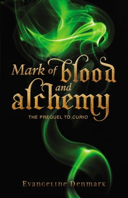 Book Mark of Blood and Alchemy: The Prequel to Curio by Evangeline Denmark