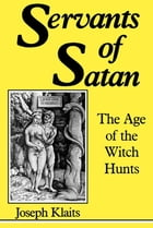 Servants of Satan: The Age of the Witch Hunts by Joseph Klaits