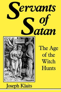 Book Servants of Satan: The Age of the Witch Hunts by Joseph Klaits