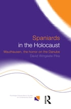 Spaniards in the Holocaust: Mauthausen, Horror on the Danube