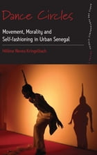 Dance Circles: Movement, Morality and Self-fashioning in Urban Senegal by Hélène Neveu Kringelbach