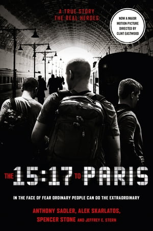 The 15:17 to Paris: The True Story of a Terrorist,  a Train and Three American Heroes