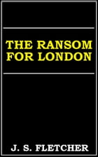 The Ransom For London by J. S. Fletcher