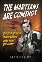 The Martians are Coming!: The True Story of Orson Welles' 1938 Panic Broadcast by Alan Gallop