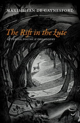 Book The Rift in The Lute: Attuning Poetry and Philosophy by Maximilian de Gaynesford