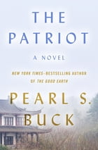 The Patriot: A Novel by Pearl S. Buck