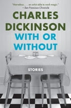 With or Without: Stories by Charles Dickinson