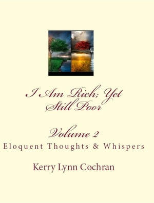 I Am Rich; Yet Still Poor Volume 2: Eloquent Thoughts and Whispers
