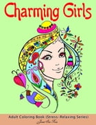 Charming Girls: Adult Coloring Book (Stress-Relaxing Series) : 40 Awesome, Beautiful Elegant Hair Patterns of Charming Girls Designs to Color by Jessie Sue Rose