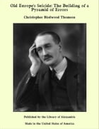Old Europe's Suicide: The Building of a Pyramid of Errors by Christopher Birdwood Thomson