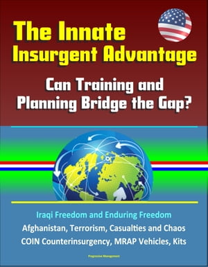 The Innate Insurgent Advantage: Can Training and Planning Bridge the Gap? Iraqi Freedom and Enduring Freedom,  Afghanistan,  Terrorism,  Casualties and C