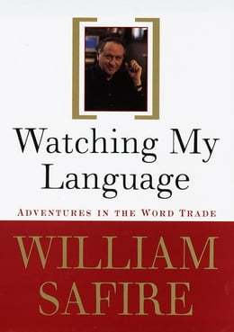 Book Watching My Language:: Adventures in the Word Trade by William Safire