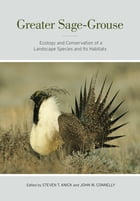Greater Sage-Grouse: Ecology and Conservation of a Landscape Species and Its Habitats by John W. Connelly