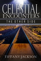 Celestial Encounters: The Other Side by Tiffany Jackson