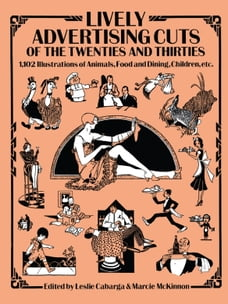 Lively Advertising Cuts of the Twenties and Thirties: 1,102 Illustrations of Animals, Food and…