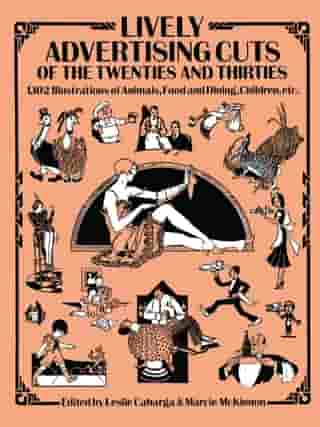 Lively Advertising Cuts of the Twenties and Thirties: 1,102 Illustrations of Animals, Food and Dining, Children, etc.