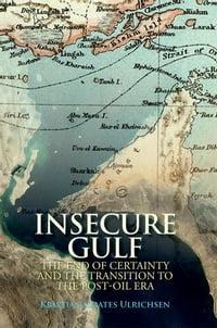 Insecure Gulf: The End of Certainty and the Transition to the Post-oil Era