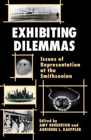 Exhibiting Dilemmas Issues of Representation at the Smithsonian