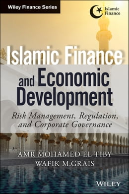 Book Islamic Finance and Economic Development: Risk, Regulation, and Corporate Governance by Amr Mohamed El Tiby Ahmed