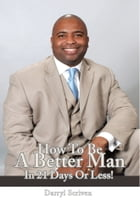 HOW TO BE A BETTER MAN IN 21 DAYS OR LESS!