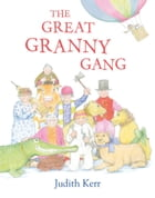 The Great Granny Gang (Read Aloud) by Judith Kerr