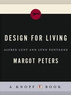 Design for Living: Alfred Lunt and Lynn Fontanne by Margot Peters