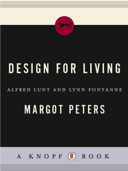 Book Design for Living: Alfred Lunt and Lynn Fontanne by Margot Peters