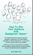 How To Win Your Audience With Bombproof Humor: The definitive humor resource for speakers by Karl Righter