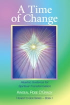 A Time of Change: Akashic Guidance for Spiritual Transformation by Aingeal Rose O'Grady