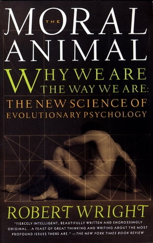 The Moral Animal Why We Are,  the Way We Are: The New Science of Evolutionary Psychology