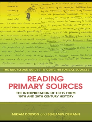 Reading Primary Sources The Interpretation of Texts from Nineteenth and Twentieth Century History
