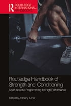 Routledge Handbook of Strength and Conditioning: Sport-specific Programming for High Performance by Anthony Turner