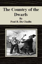 The Country of the Dwarfs by Paul B. Du Chaillu
