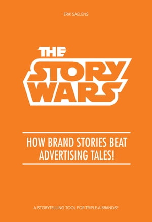 The Story Wars: How brand stories beat advertising tales! by Erik Saelens