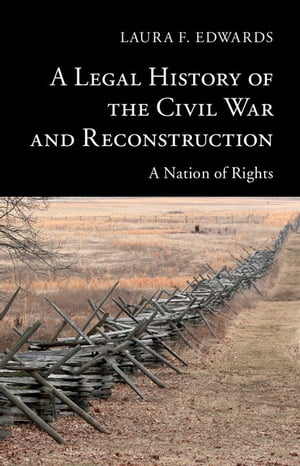A Legal History of the Civil War and Reconstruction A Nation of Rights