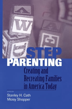 Stepparenting Creating and Recreating Families in America Today