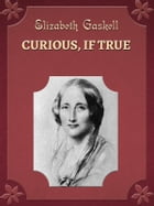 CURIOUS,IF TRUE by Elizabeth Gaskell