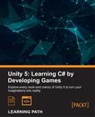 Unity 5: Learning C# by Developing Games by Greg Lukosek