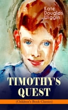 TIMOTHY'S QUEST (Children's Book Classic): A Story for Anyone Young or Old, Who Cares to Read it by Kate Douglas Wiggin