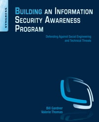 Building an Information Security Awareness Program: Defending Against Social Engineering and…