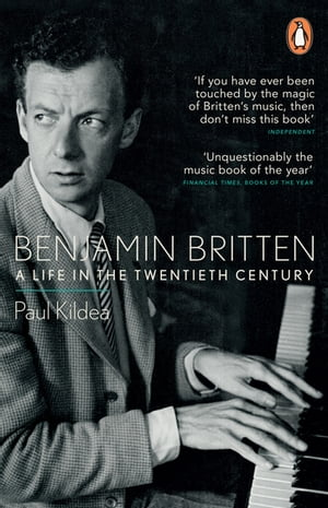 Benjamin Britten A Life in the Twentieth Century