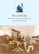 Peter O'Reilly: The Rise Of A Reluctant Immigrant by Lynne Stonier-Newman